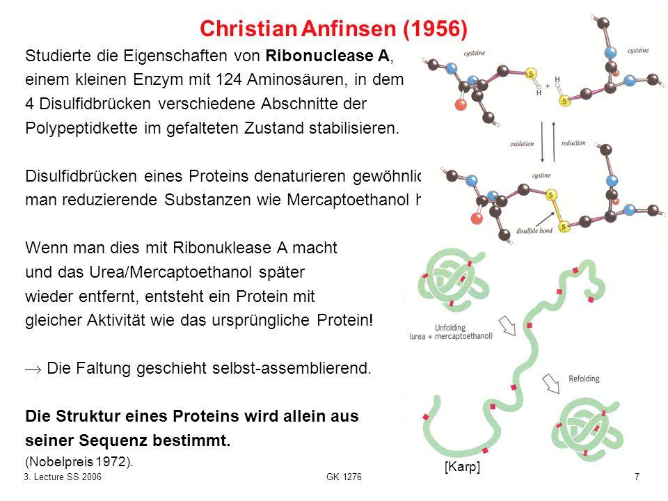 73. Lecture SS 2006 GK 1276 Studierte die Eigenschaften von Ribonuclease A, einem kleinen Enzym mit 124 Aminosäuren, in dem 4 Disulfidbrücken verschie