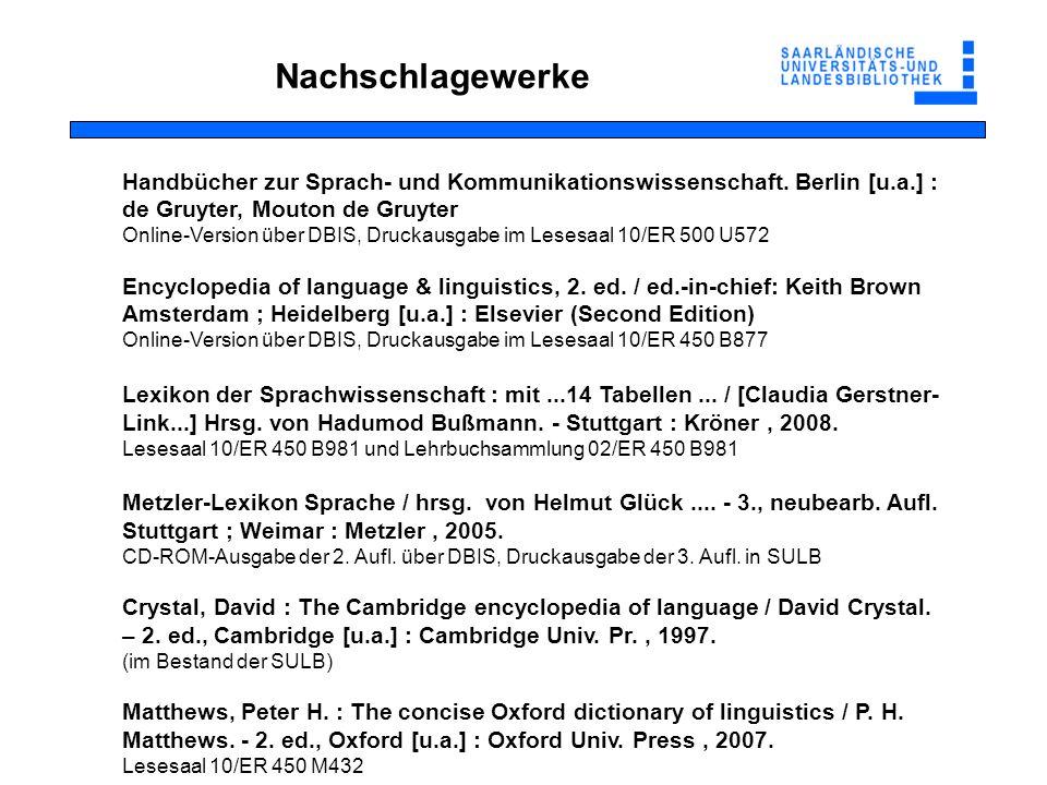 Nachschlagewerke Handbücher zur Sprach- und Kommunikationswissenschaft. Berlin [u.a.] : de Gruyter, Mouton de Gruyter Online-Version über DBIS, Drucka