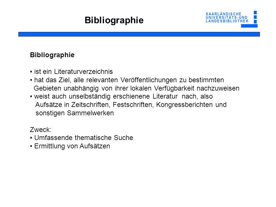 Bibliographie ist ein Literaturverzeichnis hat das Ziel, alle relevanten Veröffentlichungen zu bestimmten Gebieten unabhängig von ihrer lokalen Verfüg