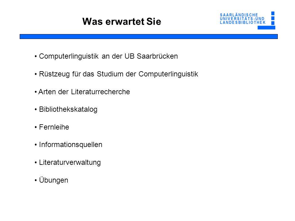 Was erwartet Sie Computerlinguistik an der UB Saarbrücken Rüstzeug für das Studium der Computerlinguistik Arten der Literaturrecherche Bibliothekskata