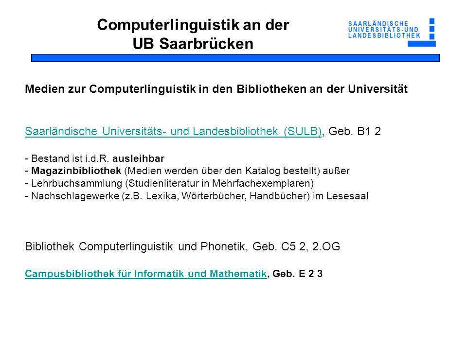 Computerlinguistik an der UB Saarbrücken Medien zur Computerlinguistik in den Bibliotheken an der Universität Saarländische Universitäts- und Landesbi