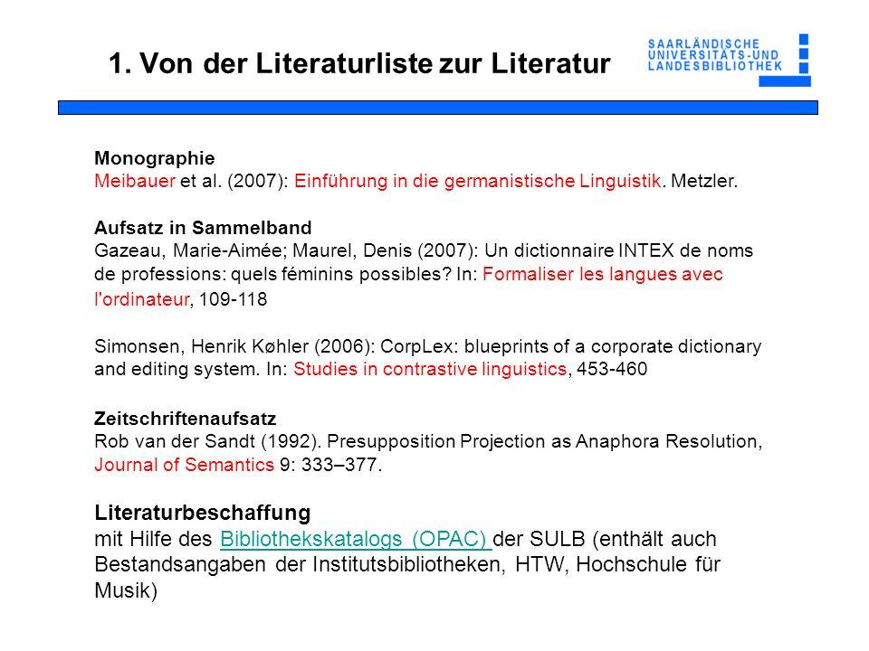 1. Von der Literaturliste zur Literatur Monographie Meibauer et al. (2007): Einführung in die germanistische Linguistik. Metzler. Aufsatz in Sammelban
