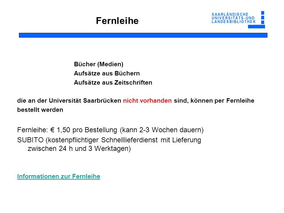 Bücher (Medien) Aufsätze aus Büchern Aufsätze aus Zeitschriften die an der Universität Saarbrücken nicht vorhanden sind, können per Fernleihe bestellt