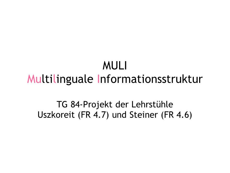 MULI Multilinguale Informationsstruktur TG 84-Projekt der Lehrstühle Uszkoreit (FR 4.7) und Steiner (FR 4.6)