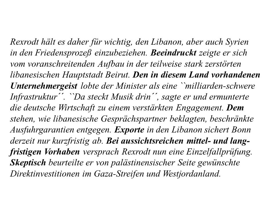 Rexrodt hält es daher für wichtig, den Libanon, aber auch Syrien in den Friedensprozeß einzubeziehen. Beeindruckt zeigte er sich vom voranschreitenden