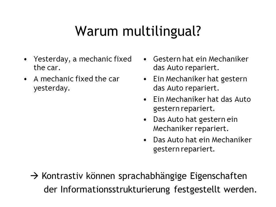 Warum multilingual? Yesterday, a mechanic fixed the car. A mechanic fixed the car yesterday. Gestern hat ein Mechaniker das Auto repariert. Ein Mechan
