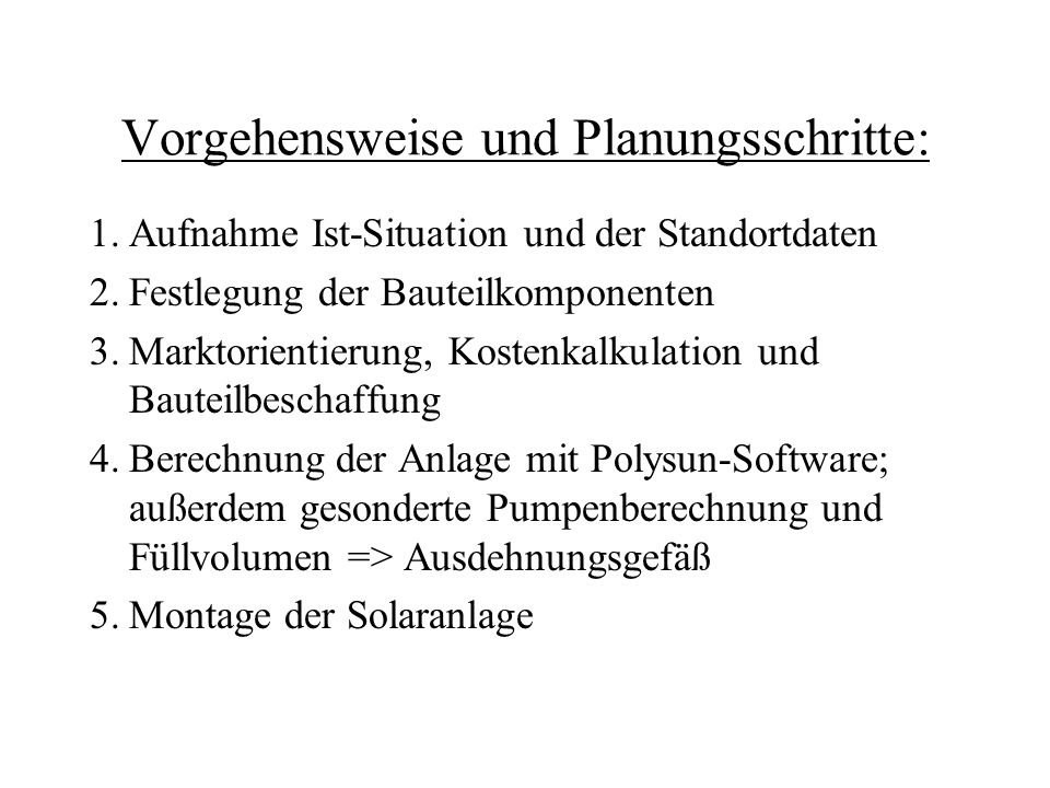 Vorgehensweise und Planungsschritte: 1.Aufnahme Ist-Situation und der Standortdaten 2.Festlegung der Bauteilkomponenten 3.Marktorientierung, Kostenkal