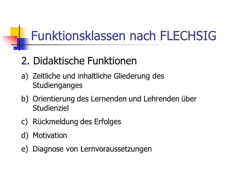 Funktionsklassen nach FLECHSIG 2. Didaktische Funktionen a)Zeitliche und inhaltliche Gliederung des Studienganges b)Orientierung des Lernenden und Leh