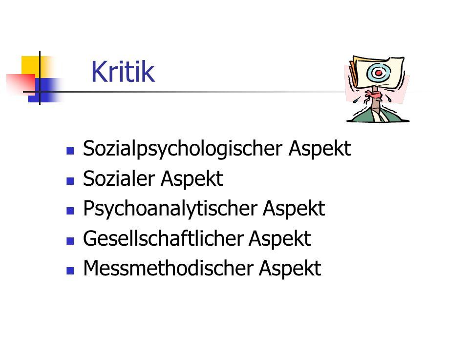 Kritik Sozialpsychologischer Aspekt Sozialer Aspekt Psychoanalytischer Aspekt Gesellschaftlicher Aspekt Messmethodischer Aspekt