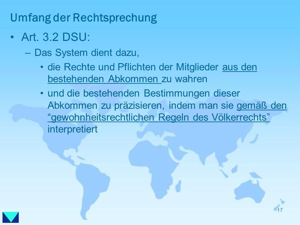 Umfang der Rechtsprechung Art. 3.2 DSU: –Das System dient dazu, die Rechte und Pflichten der Mitglieder aus den bestehenden Abkommen zu wahren und die