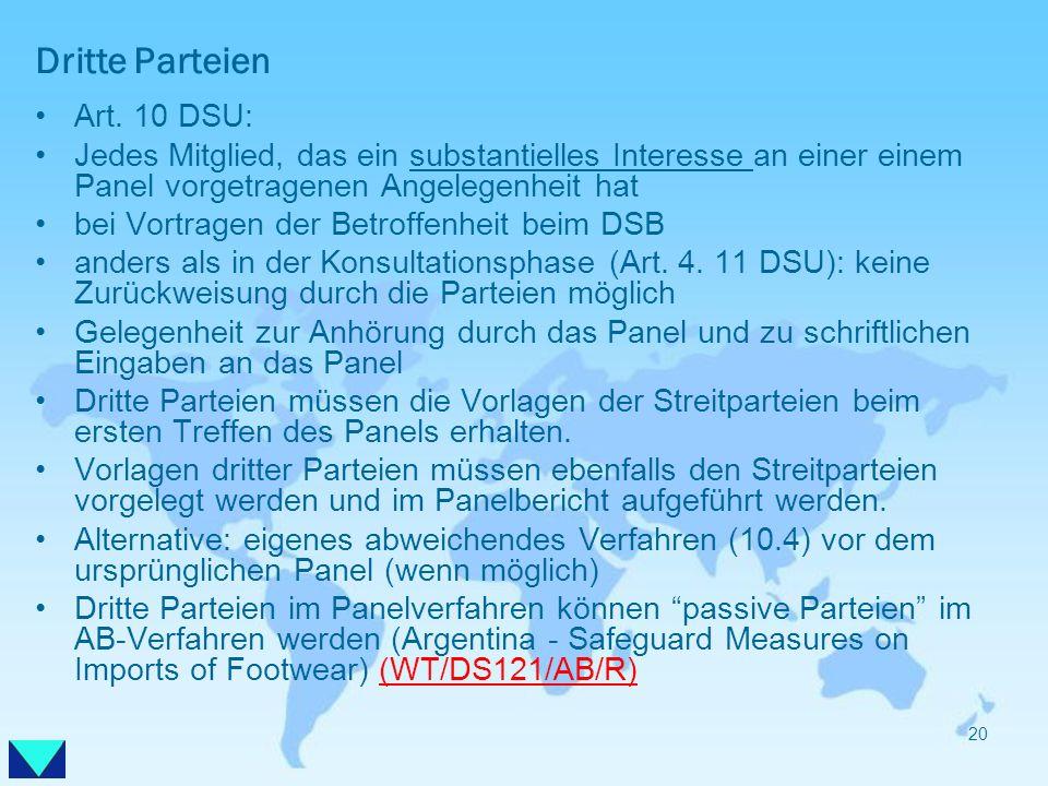 Dritte Parteien Art. 10 DSU: Jedes Mitglied, das ein substantielles Interesse an einer einem Panel vorgetragenen Angelegenheit hat bei Vortragen der B