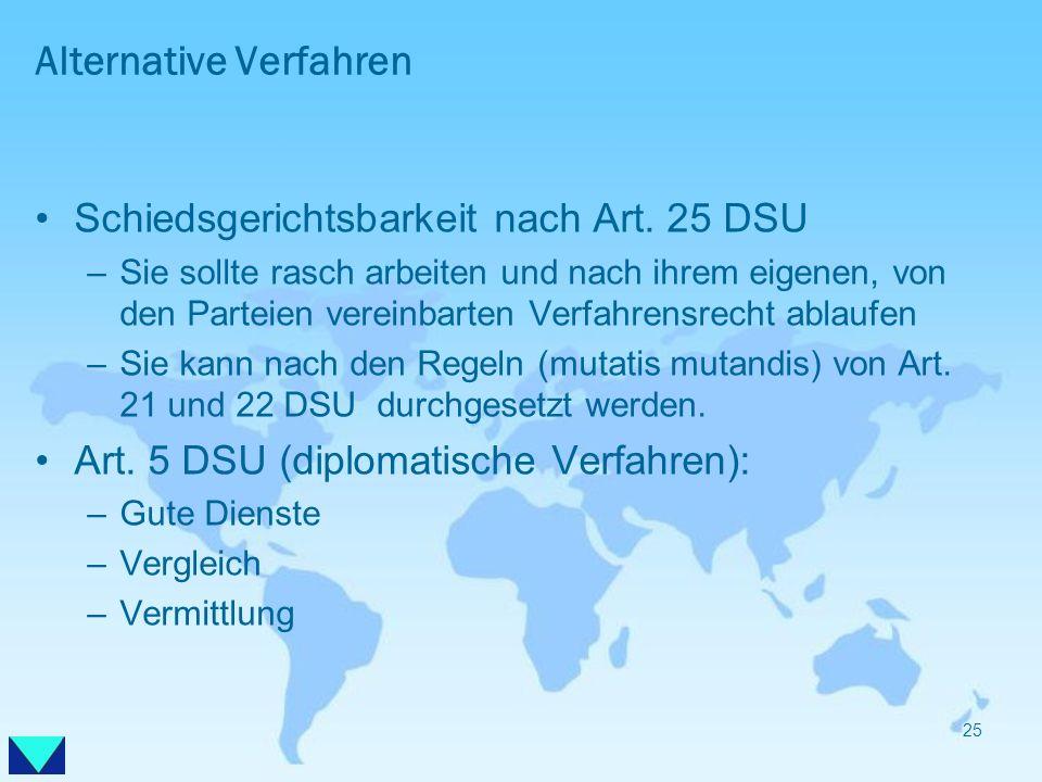 Alternative Verfahren Schiedsgerichtsbarkeit nach Art. 25 DSU –Sie sollte rasch arbeiten und nach ihrem eigenen, von den Parteien vereinbarten Verfahr