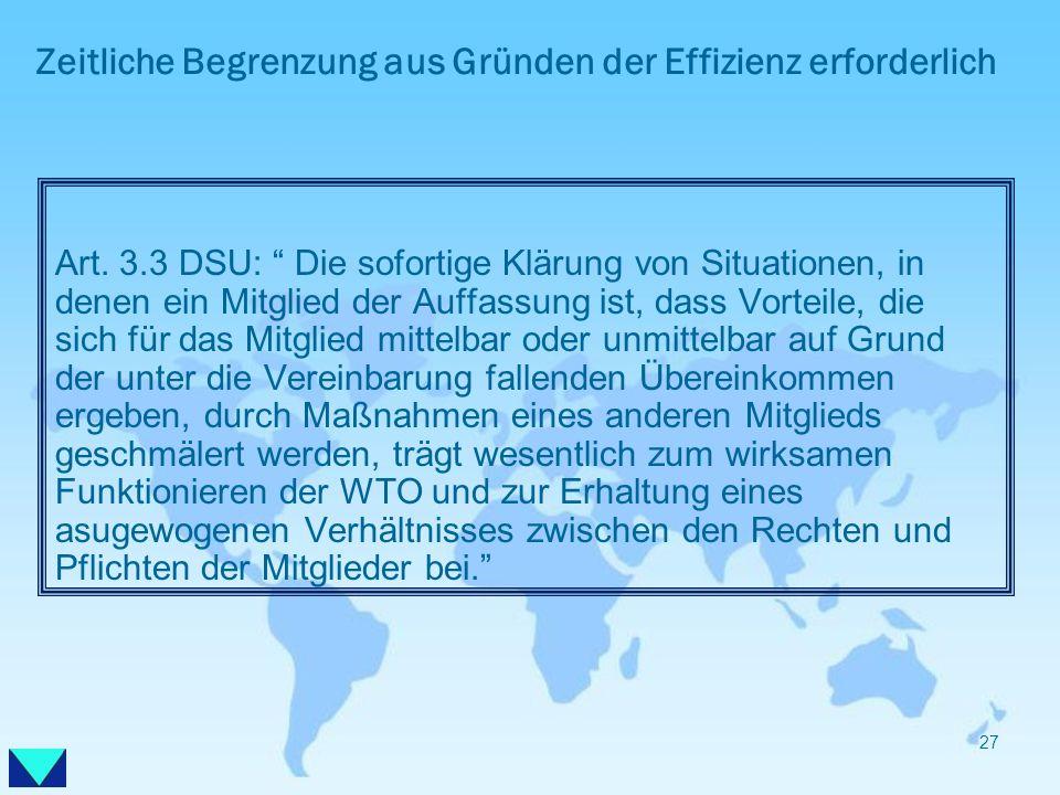Zeitliche Begrenzung aus Gründen der Effizienz erforderlich Art. 3.3 DSU: Die sofortige Klärung von Situationen, in denen ein Mitglied der Auffassung