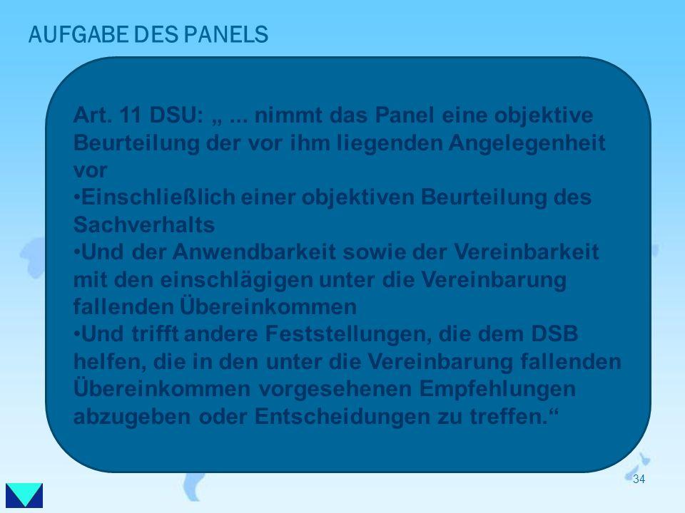 AUFGABE DES PANELS Art. 11 DSU:... nimmt das Panel eine objektive Beurteilung der vor ihm liegenden Angelegenheit vor Einschließlich einer objektiven