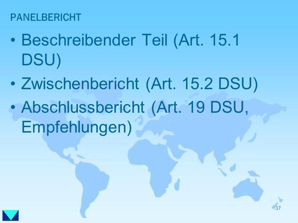 PANELBERICHT Beschreibender Teil (Art. 15.1 DSU) Zwischenbericht (Art. 15.2 DSU) Abschlussbericht (Art. 19 DSU, Empfehlungen) 37