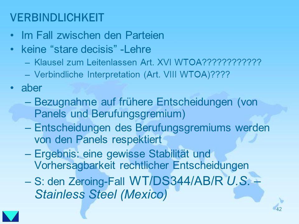 VERBINDLICHKEIT Im Fall zwischen den Parteien keine stare decisis -Lehre –Klausel zum Leitenlassen Art. XVI WTOA???????????? –Verbindliche Interpretat