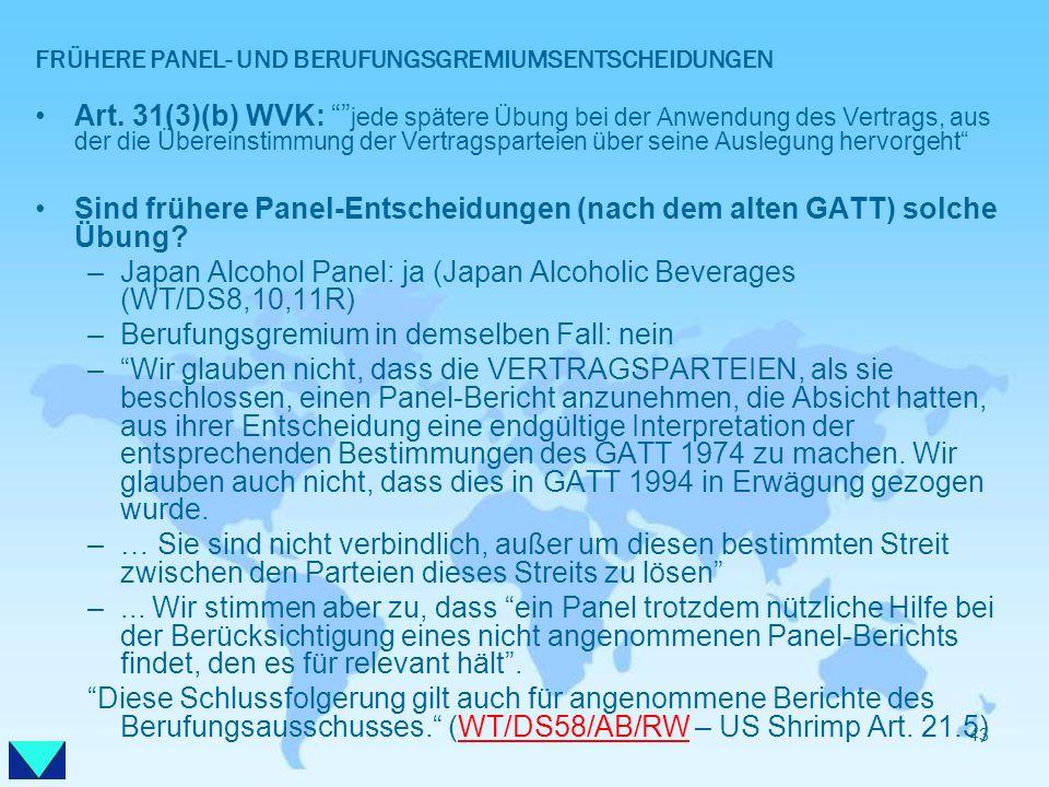 FRÜHERE PANEL- UND BERUFUNGSGREMIUMSENTSCHEIDUNGEN Art. 31(3)(b) WVK: jede spätere Übung bei der Anwendung des Vertrags, aus der die Übereinstimmung d