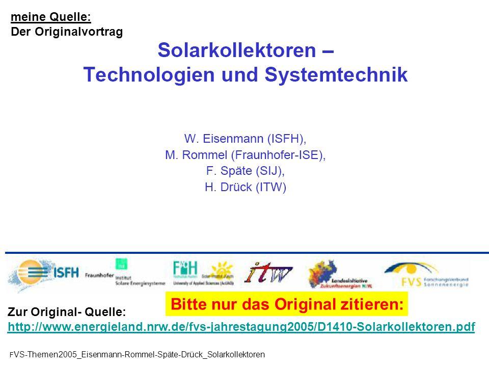 Zur Original- Quelle: http://www.energieland.nrw.de/fvs-jahrestagung2005/D1410-Solarkollektoren.pdf F VS-Themen2005_Eisenmann-Rommel-Späte-Drück_Solar