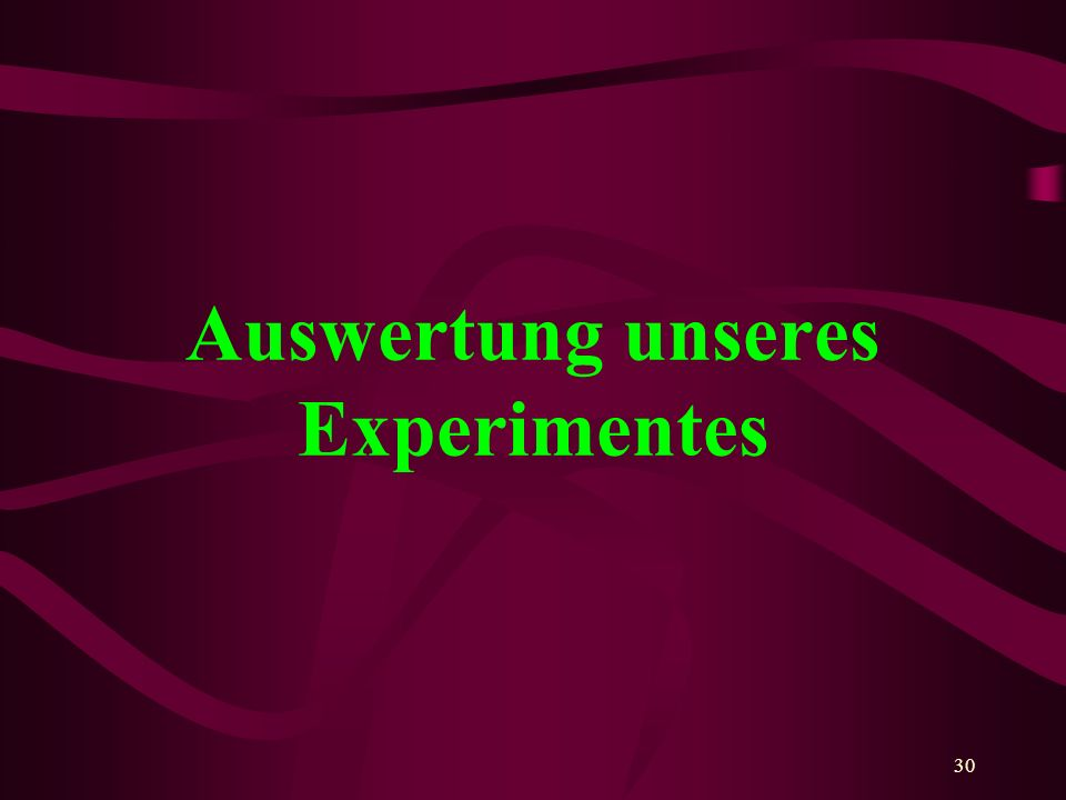 30 Auswertung unseres Experimentes