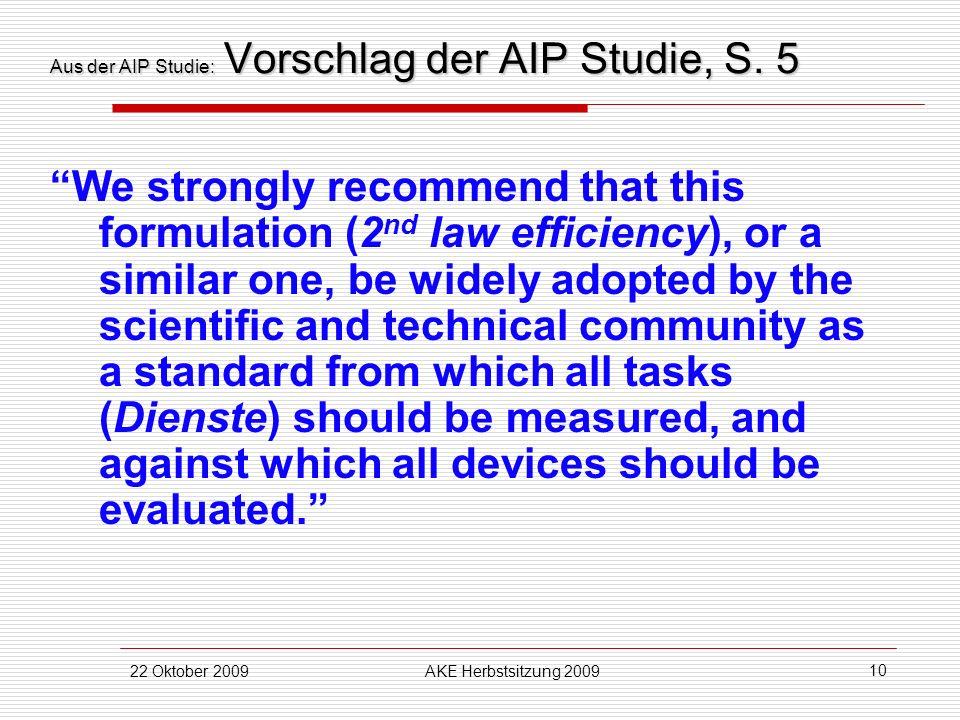 22 Oktober 2009AKE Herbstsitzung 2009 10 Aus der AIP Studie: Vorschlag der AIP Studie, S. 5 We strongly recommend that this formulation (2 nd law effi