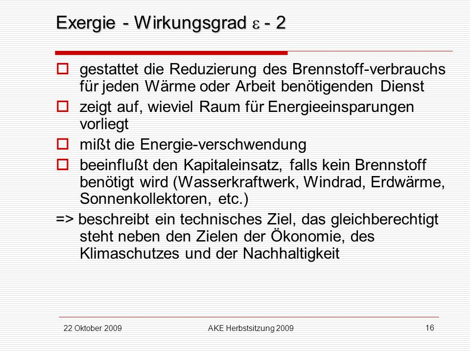 22 Oktober 2009AKE Herbstsitzung 2009 16 Exergie - Wirkungsgrad - 2 gestattet die Reduzierung des Brennstoff-verbrauchs für jeden Wärme oder Arbeit be