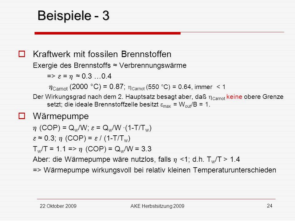 22 Oktober 2009AKE Herbstsitzung 2009 24 Beispiele - 3 Kraftwerk mit fossilen Brennstoffen Exergie des Brennstoffs Verbrennungswärme => = 0.3 …0.4 Car