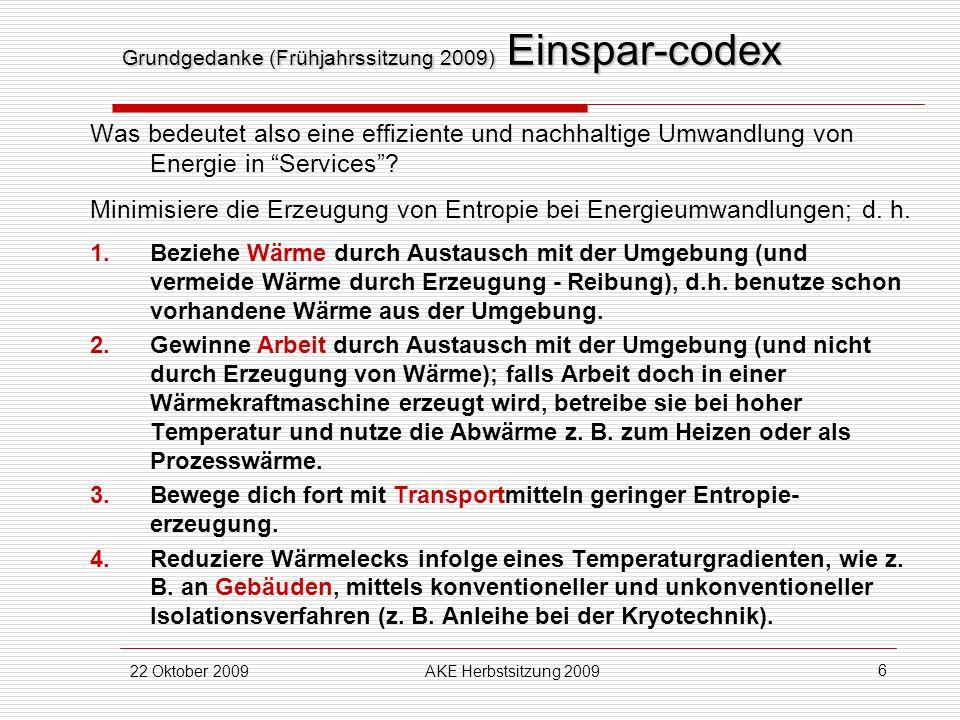 22 Oktober 2009AKE Herbstsitzung 2009 6 Grundgedanke (Frühjahrssitzung 2009) Einspar-codex Was bedeutet also eine effiziente und nachhaltige Umwandlun