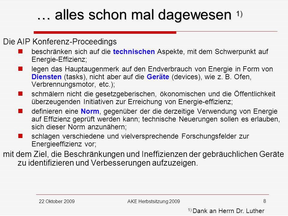 22 Oktober 2009AKE Herbstsitzung 2009 8 … alles schon mal dagewesen 1) Die AIP Konferenz-Proceedings beschränken sich auf die technischen Aspekte, mit