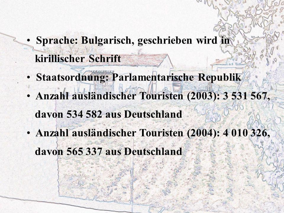 Sprache: Bulgarisch, geschrieben wird in kirillischer Schrift Staatsordnung: Parlamentarische Republik Anzahl ausländischer Touristen (2003): 3 531 567, davon 534 582 aus Deutschland Anzahl ausländischer Touristen (2004): 4 010 326, davon 565 337 aus Deutschland