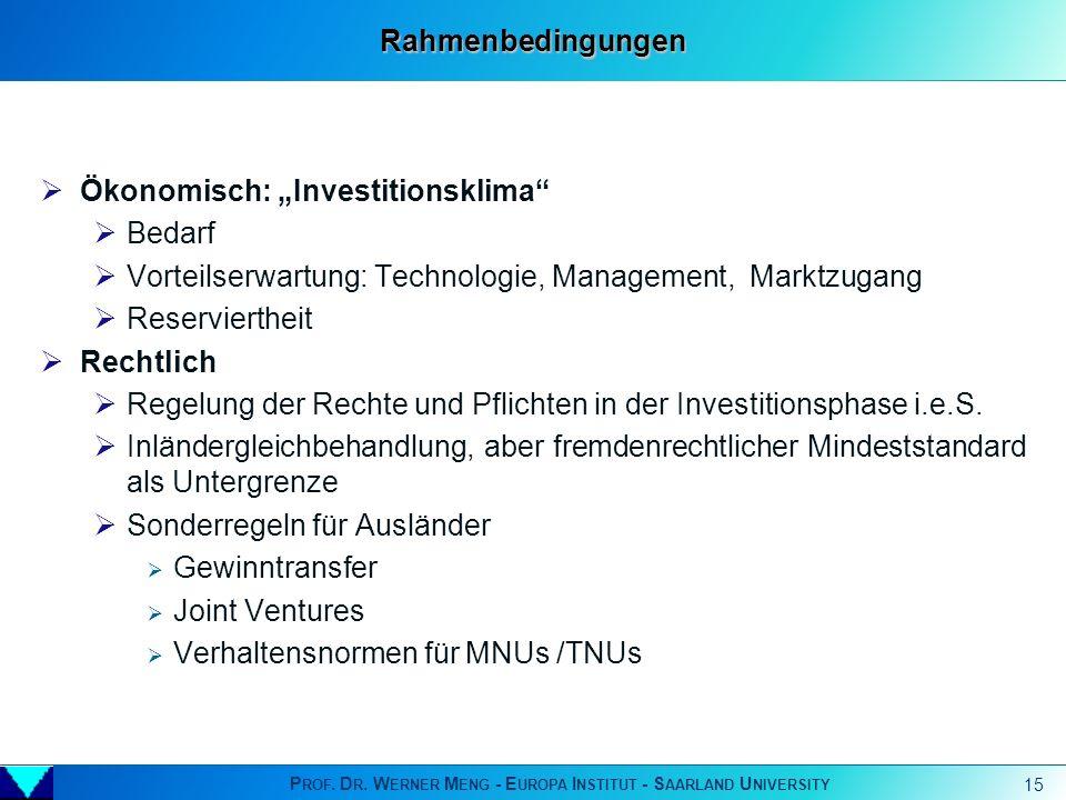 P ROF. D R. W ERNER M ENG - E UROPA I NSTITUT - S AARLAND U NIVERSITY 15 Ökonomisch: Investitionsklima Bedarf Vorteilserwartung: Technologie, Manageme