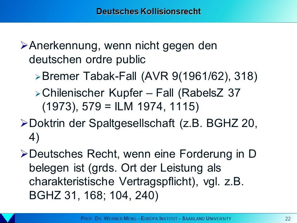 P ROF. D R. W ERNER M ENG - E UROPA I NSTITUT - S AARLAND U NIVERSITY 22 Deutsches Kollisionsrecht Anerkennung, wenn nicht gegen den deutschen ordre p