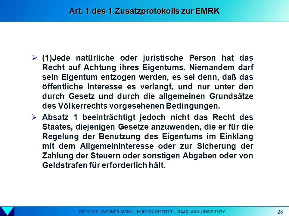 P ROF. D R. W ERNER M ENG - E UROPA I NSTITUT - S AARLAND U NIVERSITY 26 (1)Jede natürliche oder juristische Person hat das Recht auf Achtung ihres Ei