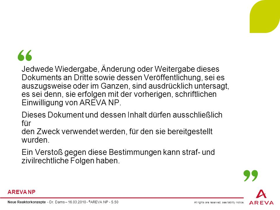 All rights are reserved, see liability notice. AREVA NP Neue Reaktorkonzepte - Dr. Dams – 16.03.2010 - © AREVA NP - S.50 Jedwede Wiedergabe, Änderung