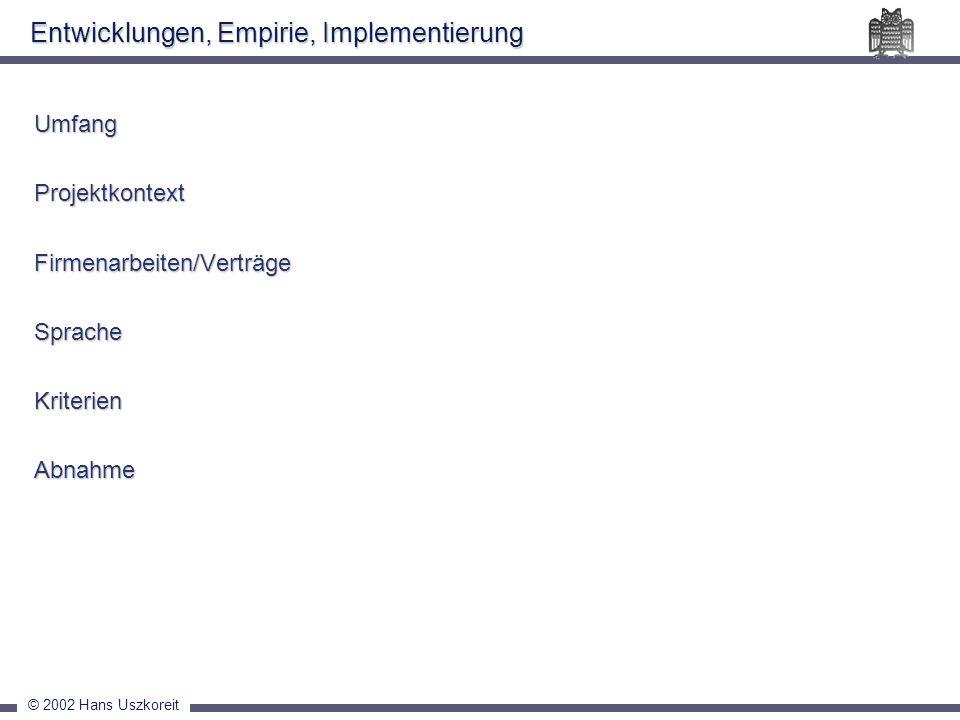 © 2002 Hans Uszkoreit Entwicklungen, Empirie, Implementierung UmfangProjektkontextFirmenarbeiten/VerträgeSpracheKriterienAbnahme