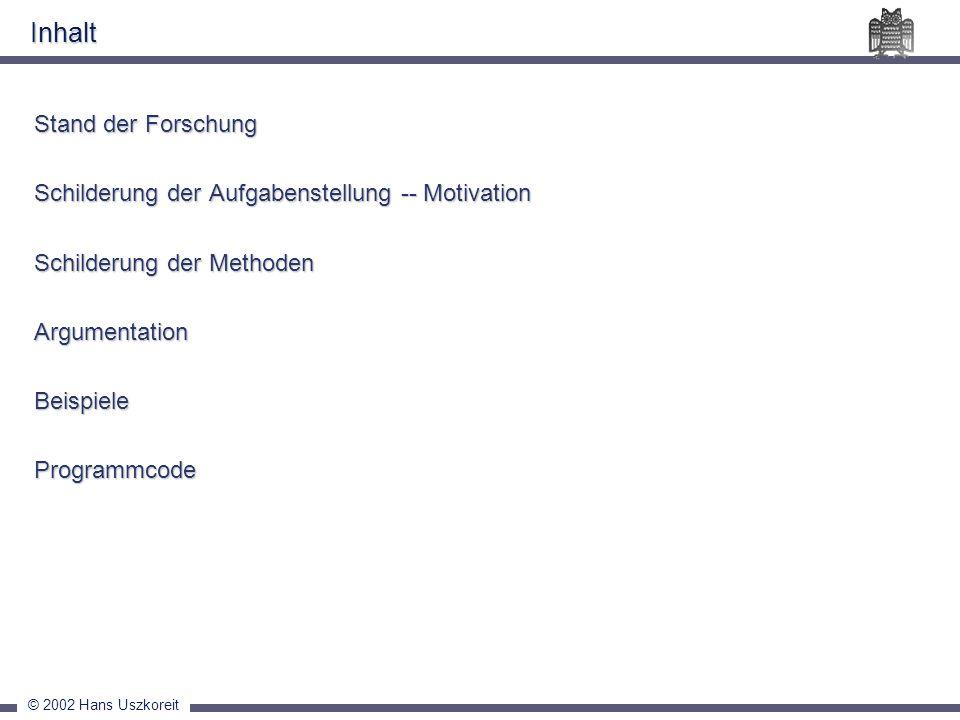 © 2002 Hans Uszkoreit Inhalt Stand der Forschung Schilderung der Aufgabenstellung -- Motivation Schilderung der Methoden ArgumentationBeispieleProgram
