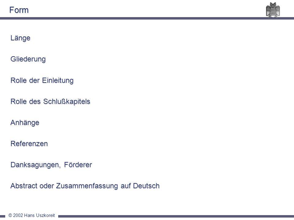© 2002 Hans Uszkoreit Form LängeGliederung Rolle der Einleitung Rolle des Schlußkapitels AnhängeReferenzen Danksagungen, Förderer Abstract oder Zusamm