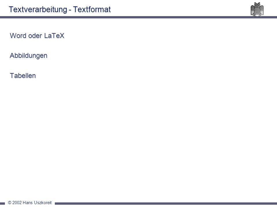 © 2002 Hans Uszkoreit Textverarbeitung - Textformat Word oder LaTeX AbbildungenTabellen