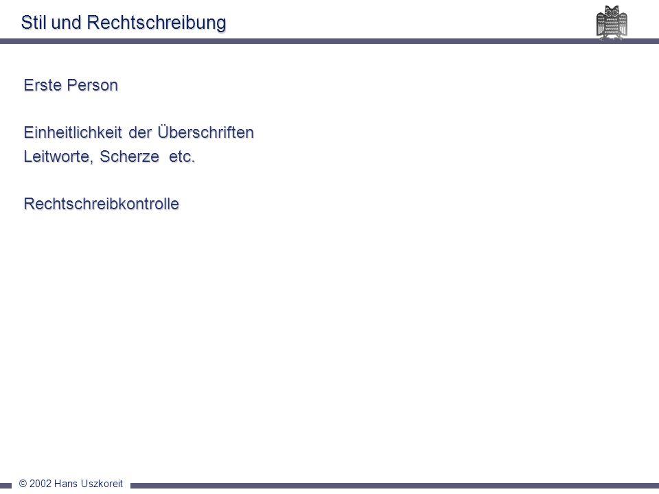 © 2002 Hans Uszkoreit Stil und Rechtschreibung Erste Person Einheitlichkeit der Überschriften Leitworte, Scherze etc. Rechtschreibkontrolle