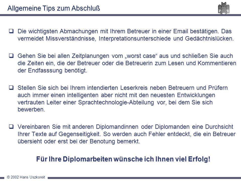 © 2002 Hans Uszkoreit Allgemeine Tips zum Abschluß Die wichtigsten Abmachungen mit Ihrem Betreuer in einer Email bestätigen. Das vermeidet Missverstän