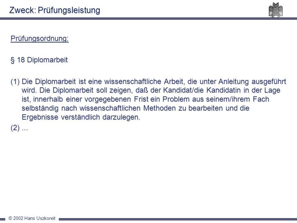 © 2002 Hans Uszkoreit Zweck: Prüfungsleistung Prüfungsordnung: § 18 Diplomarbeit (1) Die Diplomarbeit ist eine wissenschaftliche Arbeit, die unter Anleitung ausgeführt wird.