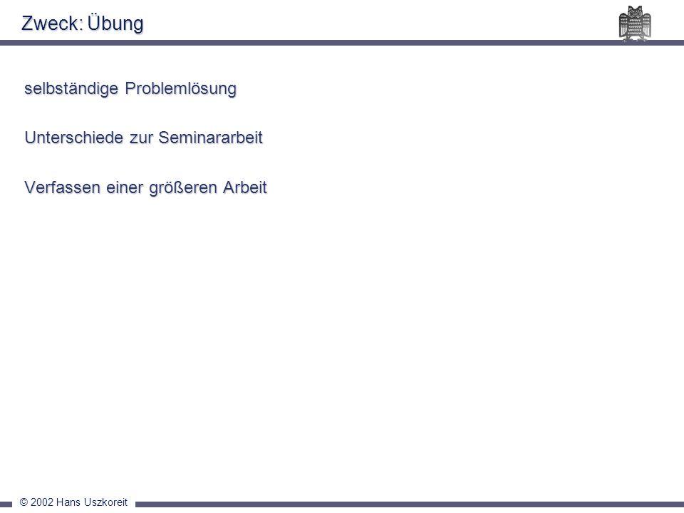 © 2002 Hans Uszkoreit Zweck: Übung selbständige Problemlösung Unterschiede zur Seminararbeit Verfassen einer größeren Arbeit