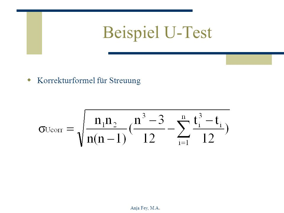 Anja Fey, M.A. Beispiel U-Test Korrekturformel für Streuung