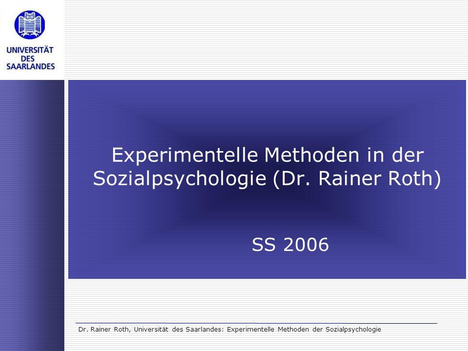 Dr. Rainer Roth, Universität des Saarlandes: Experimentelle Methoden der Sozialpsychologie Experimentelle Methoden in der Sozialpsychologie (Dr. Raine