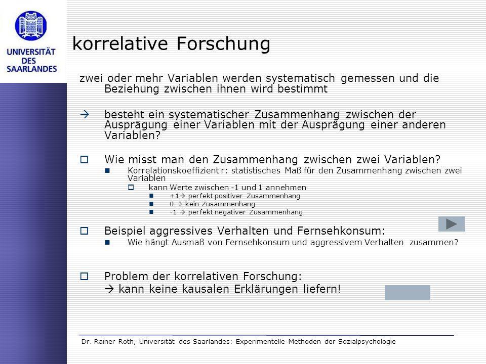 Dr. Rainer Roth, Universität des Saarlandes: Experimentelle Methoden der Sozialpsychologie korrelative Forschung zwei oder mehr Variablen werden syste