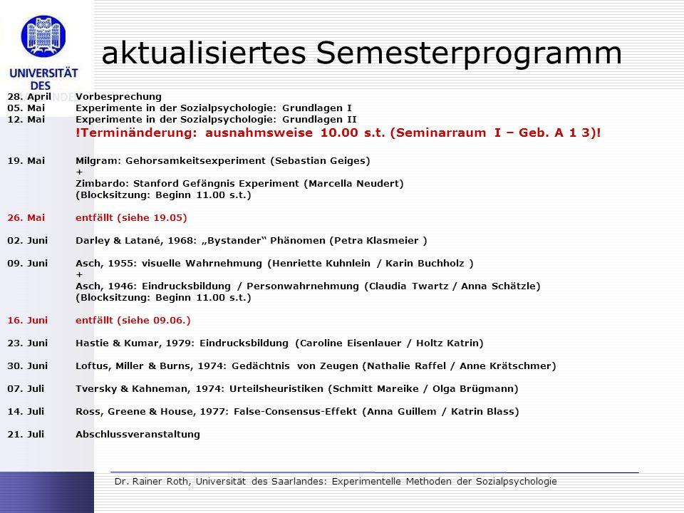 Dr. Rainer Roth, Universität des Saarlandes: Experimentelle Methoden der Sozialpsychologie aktualisiertes Semesterprogramm 28. AprilVorbesprechung 05.