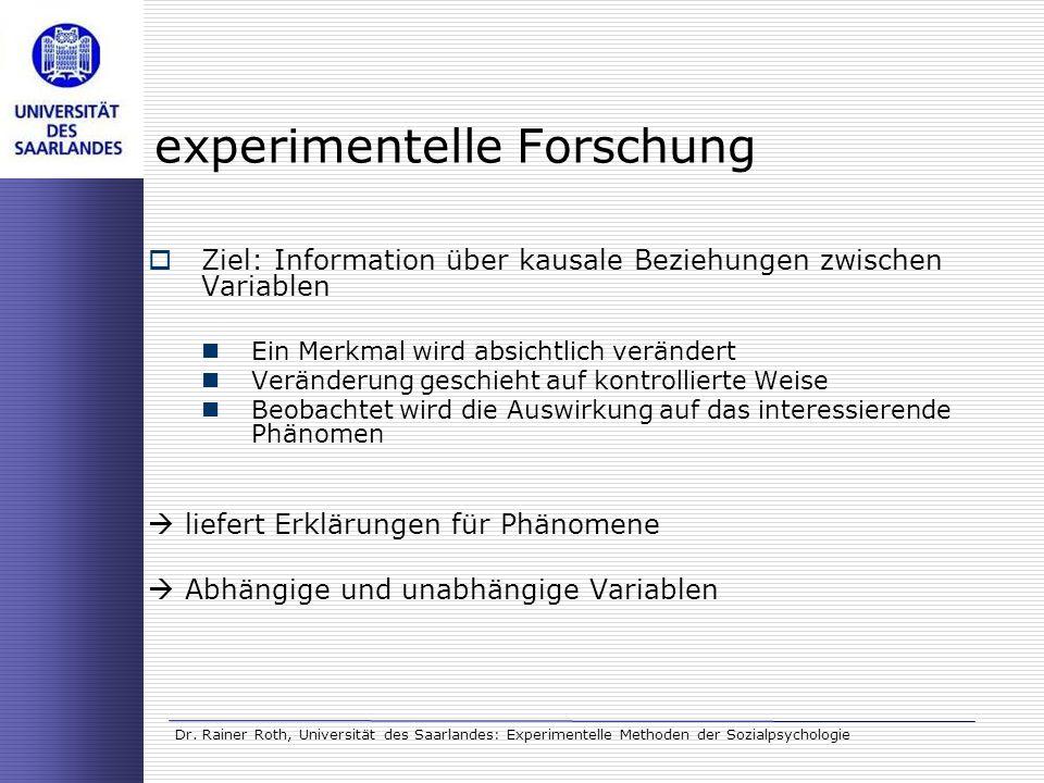 Dr. Rainer Roth, Universität des Saarlandes: Experimentelle Methoden der Sozialpsychologie experimentelle Forschung Ziel: Information über kausale Bez