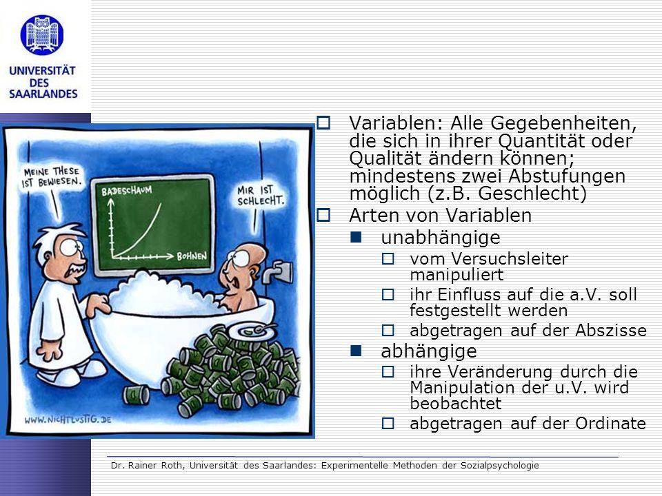 Dr. Rainer Roth, Universität des Saarlandes: Experimentelle Methoden der Sozialpsychologie Variablen: Alle Gegebenheiten, die sich in ihrer Quantität