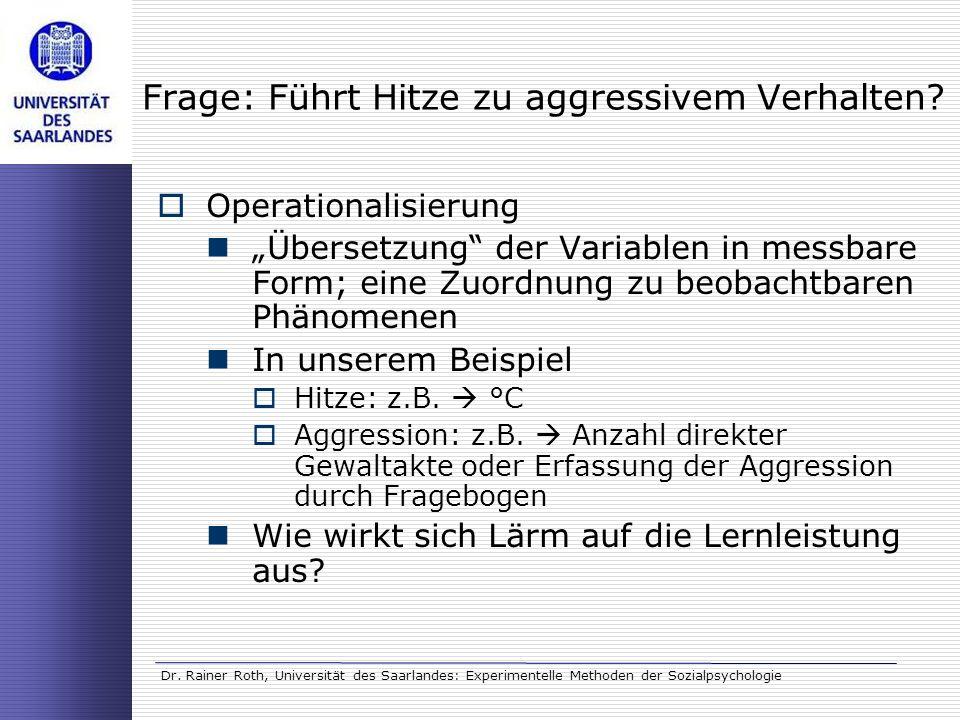 Dr. Rainer Roth, Universität des Saarlandes: Experimentelle Methoden der Sozialpsychologie Frage: Führt Hitze zu aggressivem Verhalten? Operationalisi