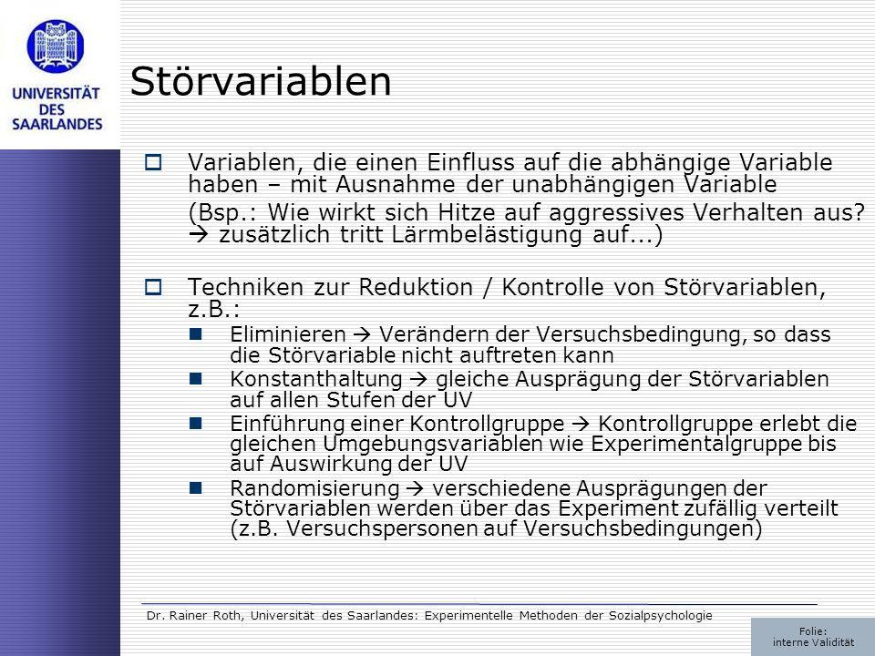 Dr. Rainer Roth, Universität des Saarlandes: Experimentelle Methoden der Sozialpsychologie Störvariablen Variablen, die einen Einfluss auf die abhängi