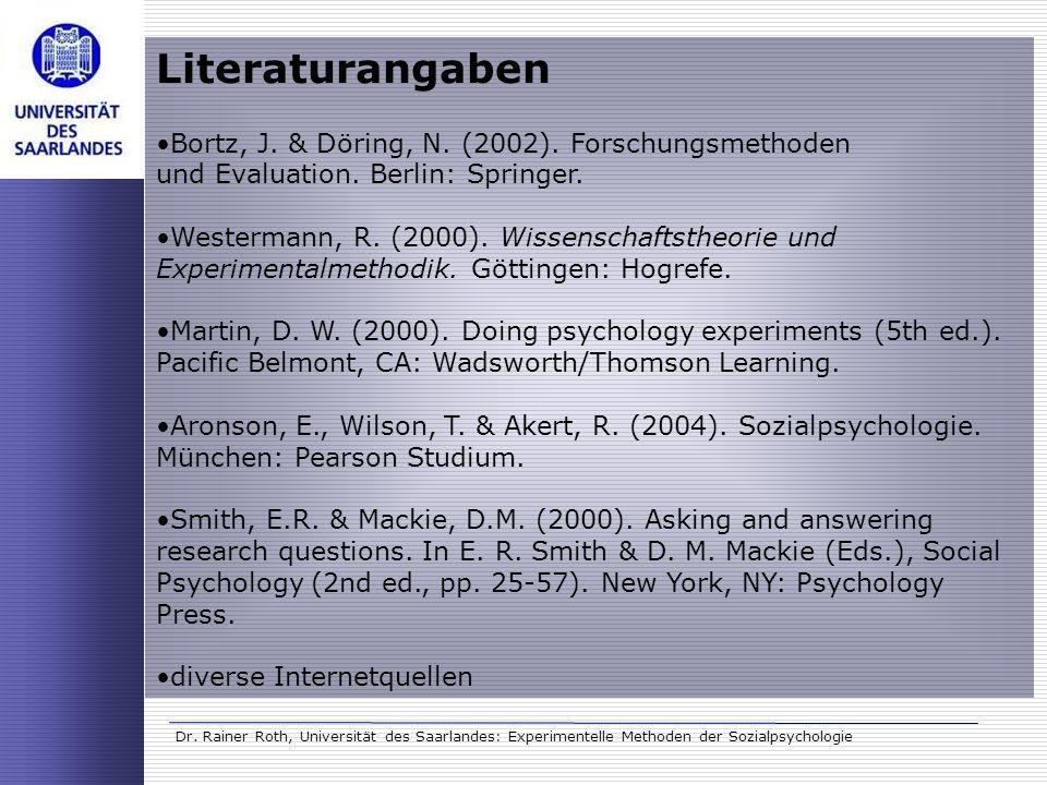 Dr. Rainer Roth, Universität des Saarlandes: Experimentelle Methoden der Sozialpsychologie Literaturangaben Bortz, J. & Döring, N. (2002). Forschungsm